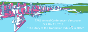 the TAUS Annual Conference will take place in Vancouver, Canada,  October 10 - 11