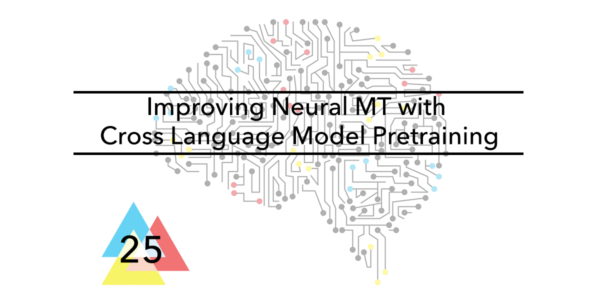 Issue-25-Improving-Neural-MT-with-Cross-Language-Model-Pretraining