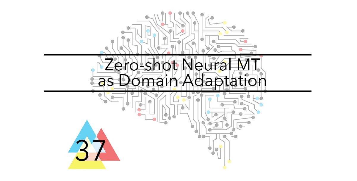 NMT Issue 37 Zero shot Neural MT as Domain Adaptation