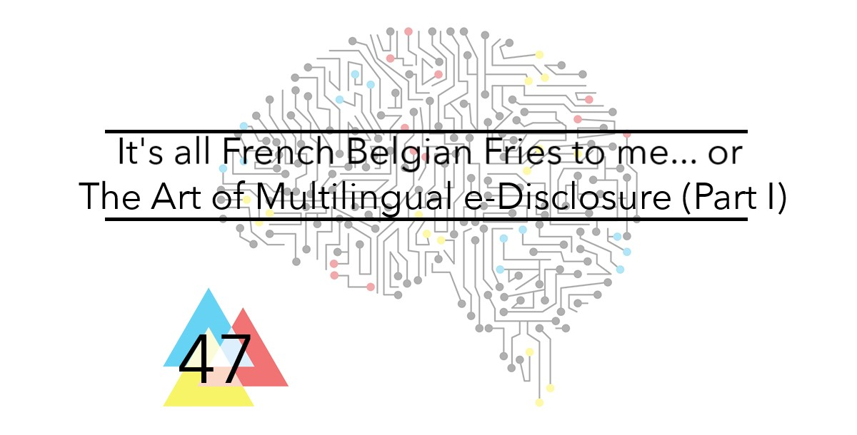 It's all French Belgian Fries to me or The Art of Multilingual e-Disclosure Part I