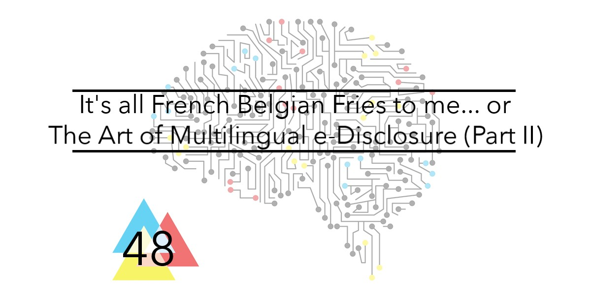 It's all French Belgian Fries to me or The Art of Multilingual e-Disclosure Part II