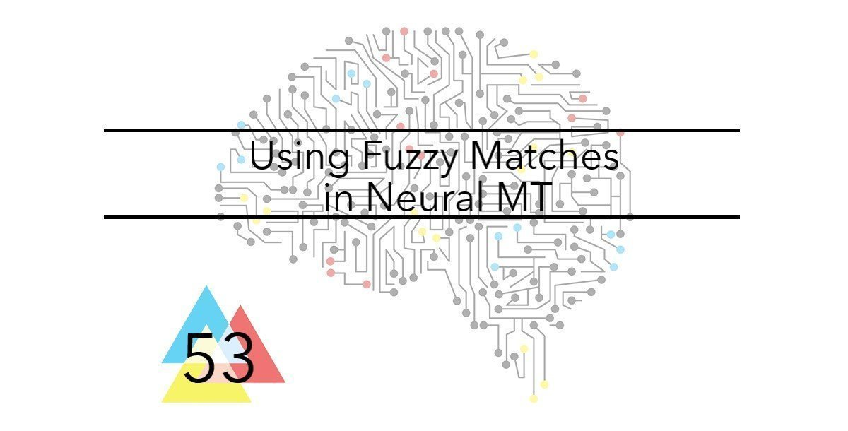 Issue NMT 53 Using Fuzzy Matches in Neural MT