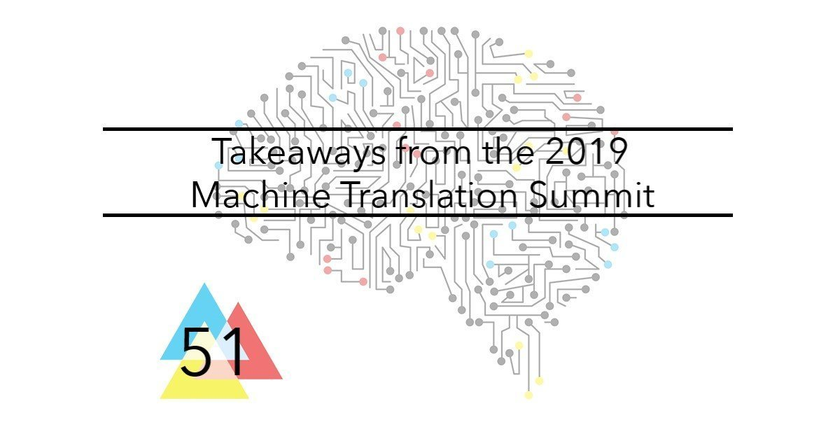 NMT 51 Takeaways from the 2019 Machine Translation Summit