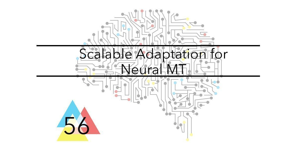 NMT Issue 56 Scalable Adaptation for NMT