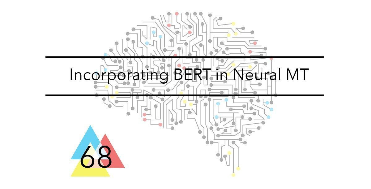 NMT 68 Incorporating BERT in Neural MT