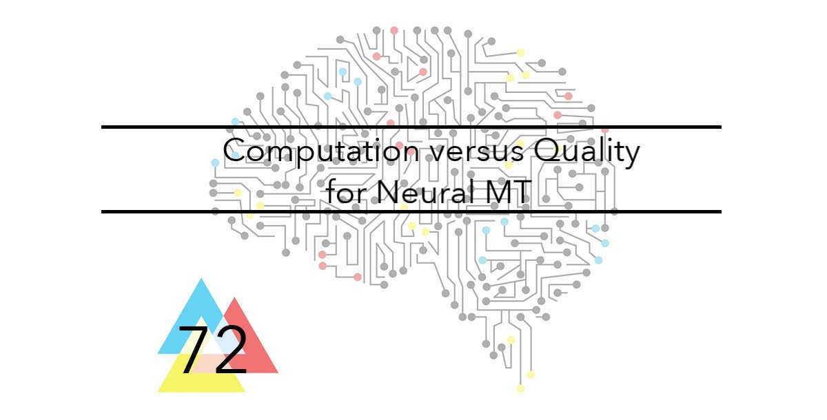 NMT 72 Computation versus Quality for Neural MT