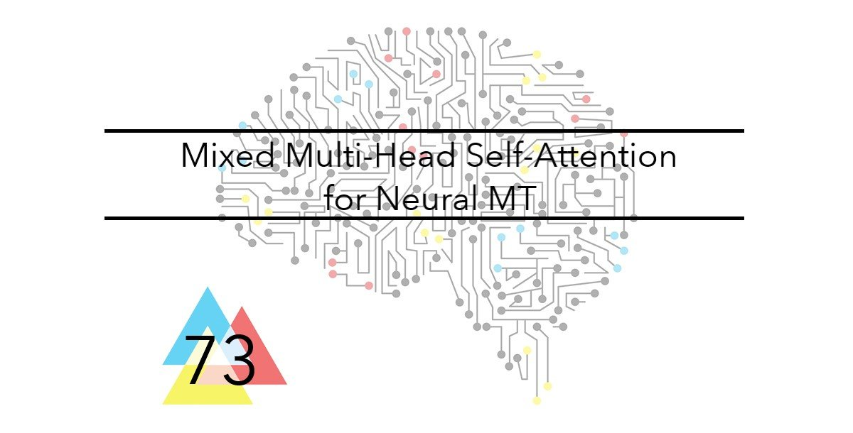 NMT 73 Mixed Multi-Head Self-Attention for Neural MT