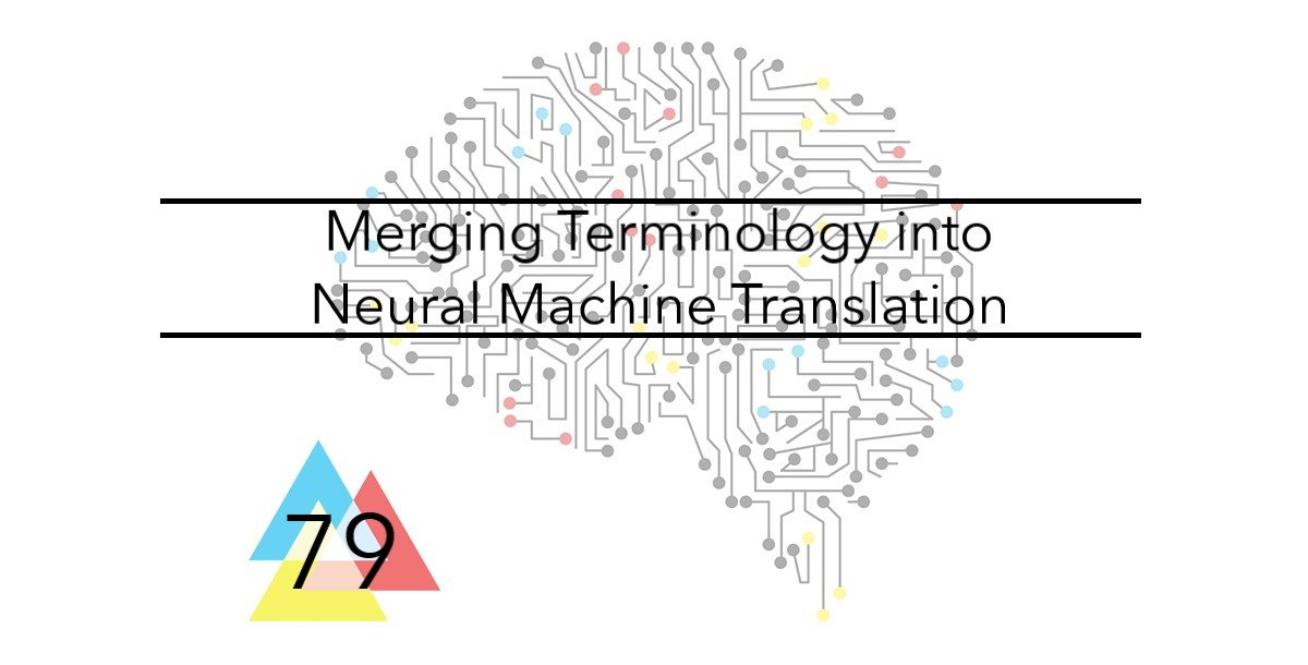 NMT 79 Merging Terminology into Neural Machine Translation