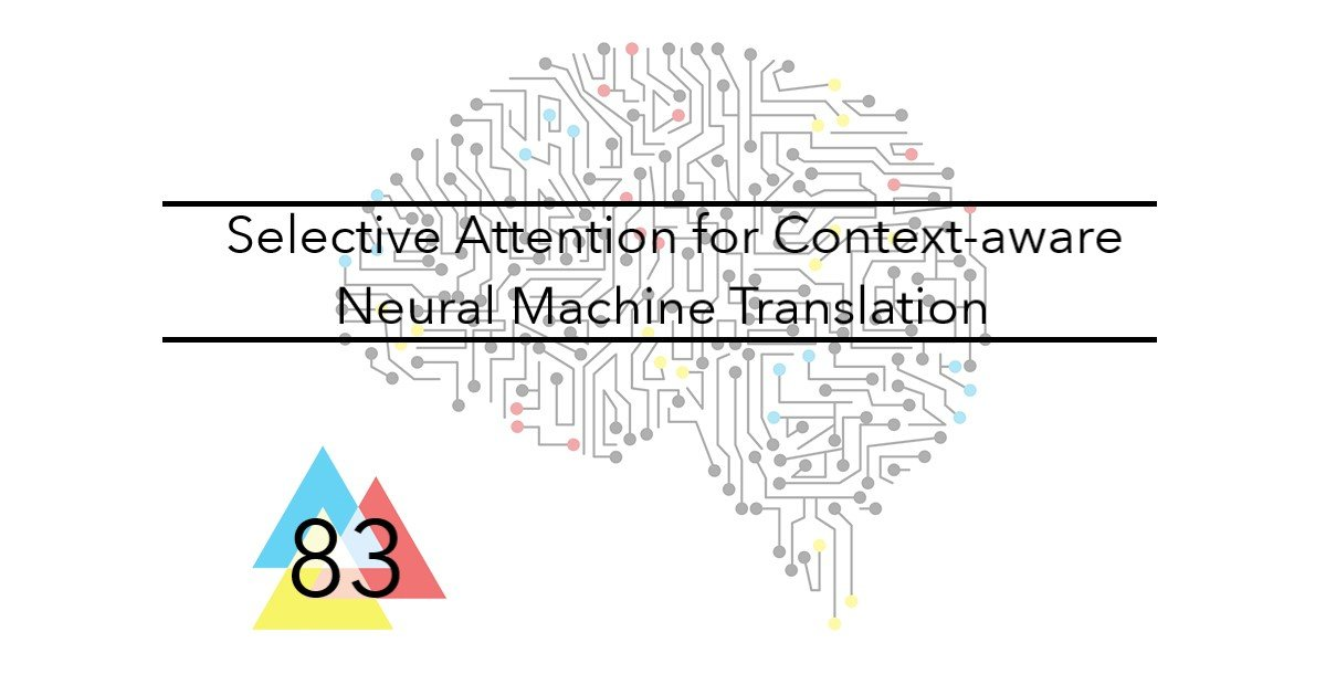 NMT Weekly # 83 Selective Attention for Context-aware Neural Machine Translation