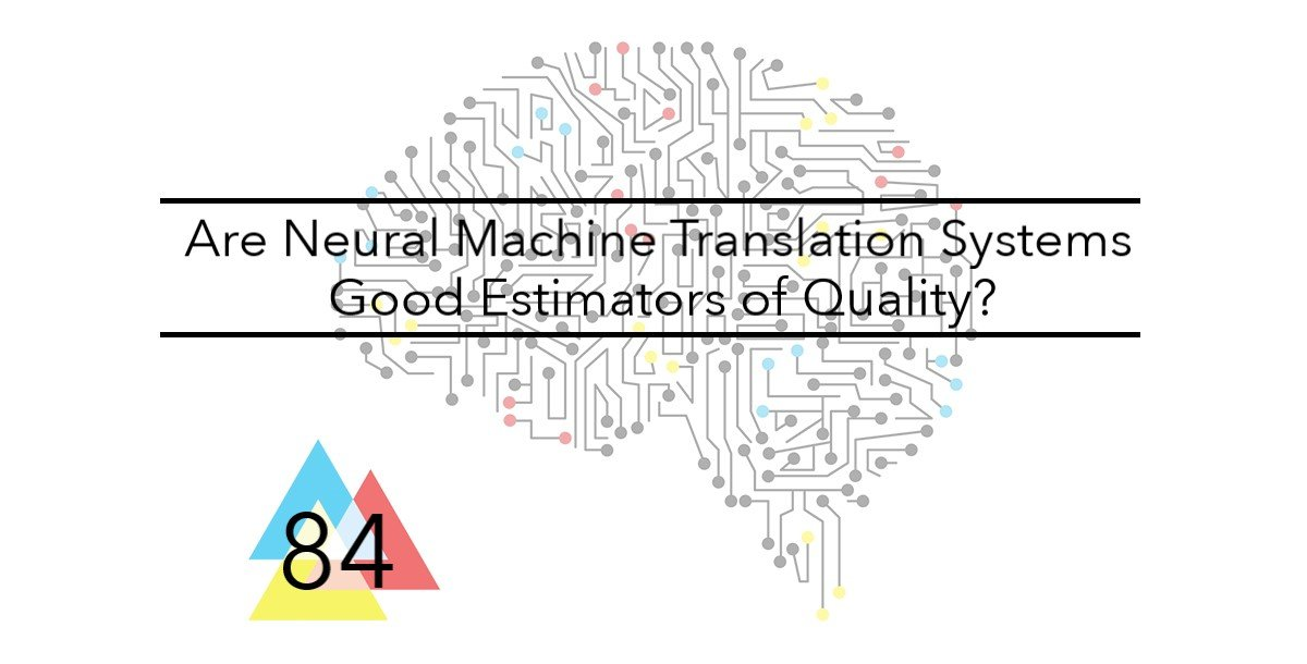 NMT Issue # 84 Are Neural Machine Translation Systems Good Estimators of Quality