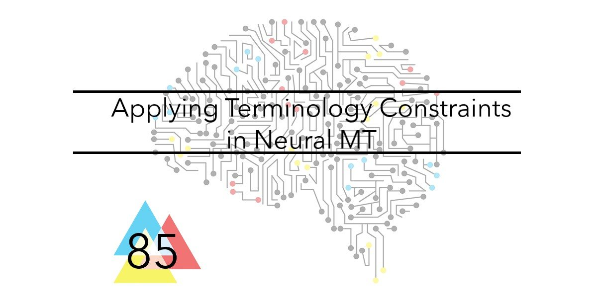 NMT 85 Applying Terminology Constraints in Neural MT