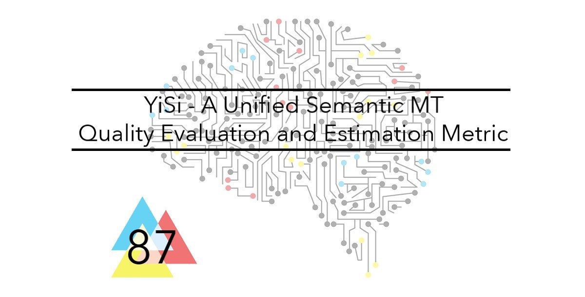 NMT 87 - YiSi - A Unified Semantic MT Quality Evaluation and Estimation Metric