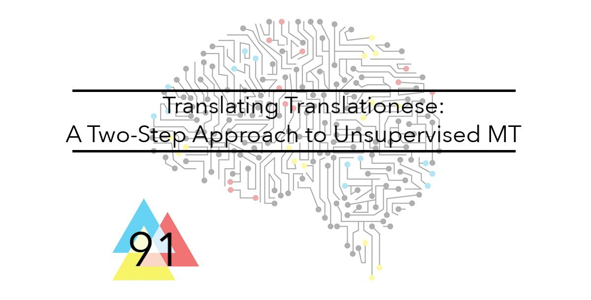 NMT 91 Translating Translationese A Two-Step Approach to Unsupervised MT