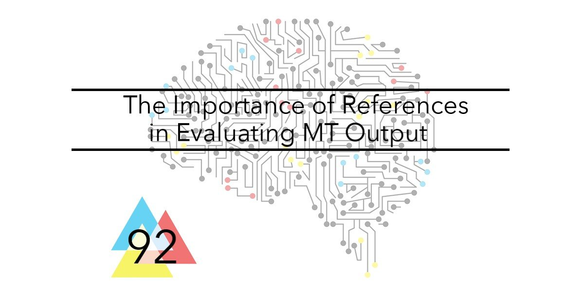 NMT 92 The Importance of References in Evaluating MT Output