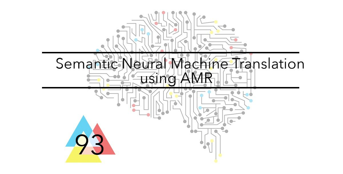 NMT 93 Semantic Neural Machine Translation using AMR
