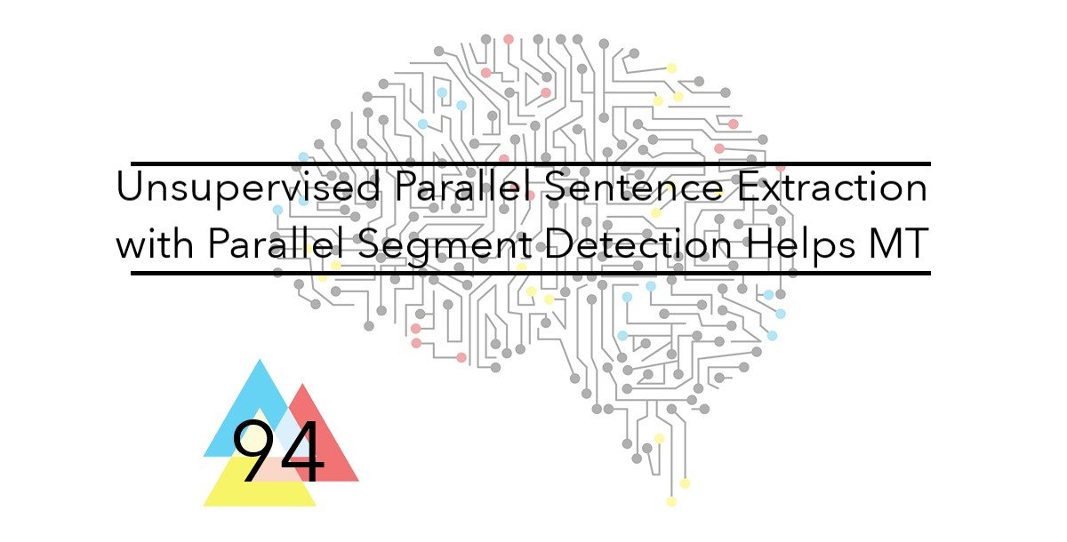 NMT 94 Unsupervised Parallel Sentence Extraction with Parallel Segment Detection Helps Machine Translation
