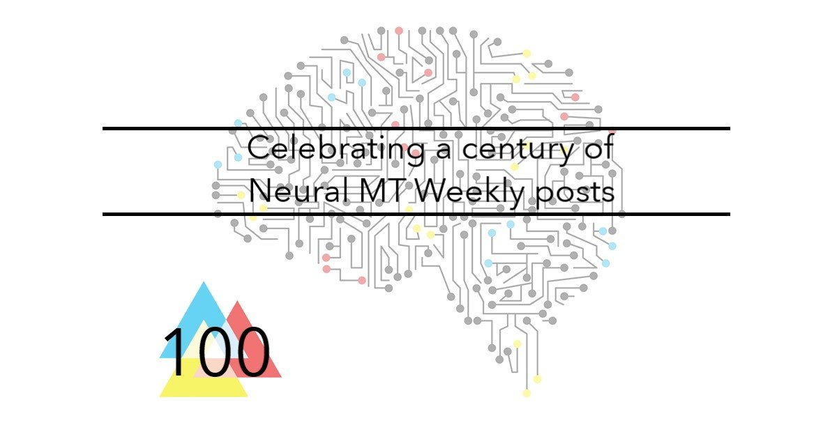 NMT 100 Celebrating a century of Neural MT Weekly posts