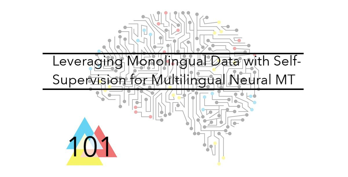 NMT 101 Leveraging Monolingual Data with Self-Supervision for Multilingual Neural MT
