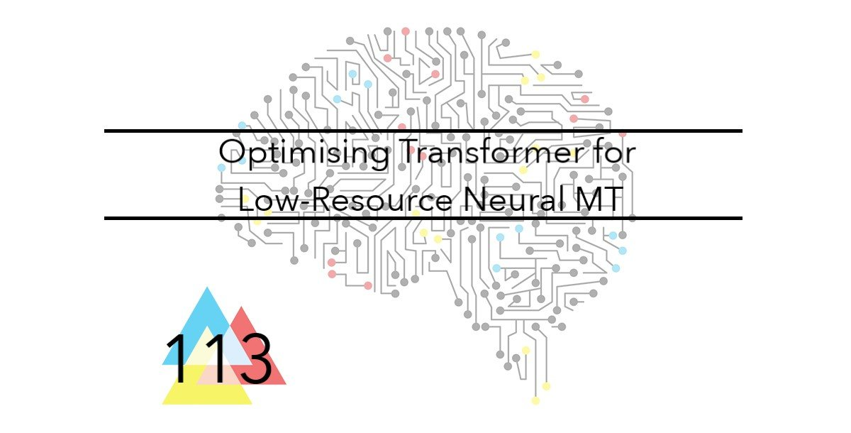 NMT 113 Optimising Transformer for Low Resource Neural Machine Translation
