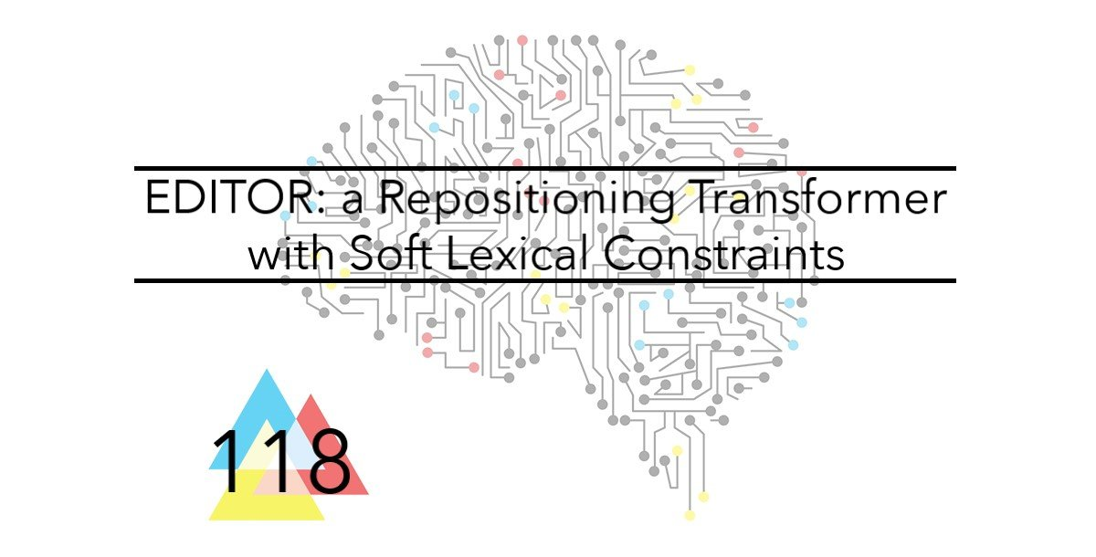 NMT 118 EDITOR a Repositioning Transformer with Soft Lexical Constraints