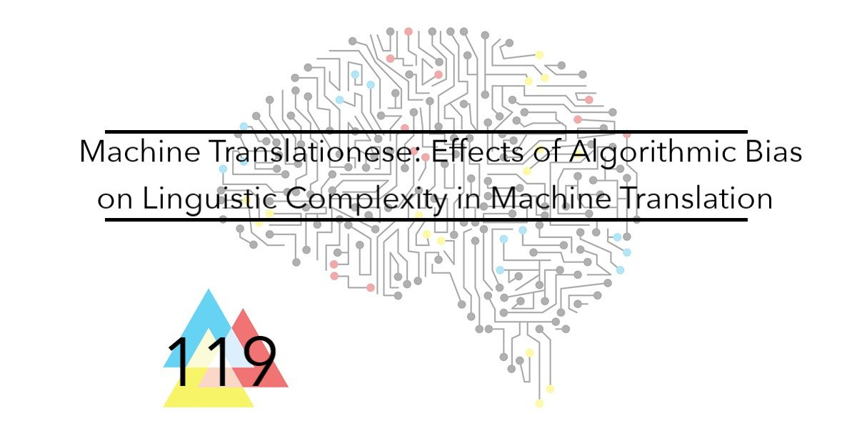 NMT 119 Machine Translationese _ Effects of Algorithmic Bias on Linguistic Complexity in Machine Translation