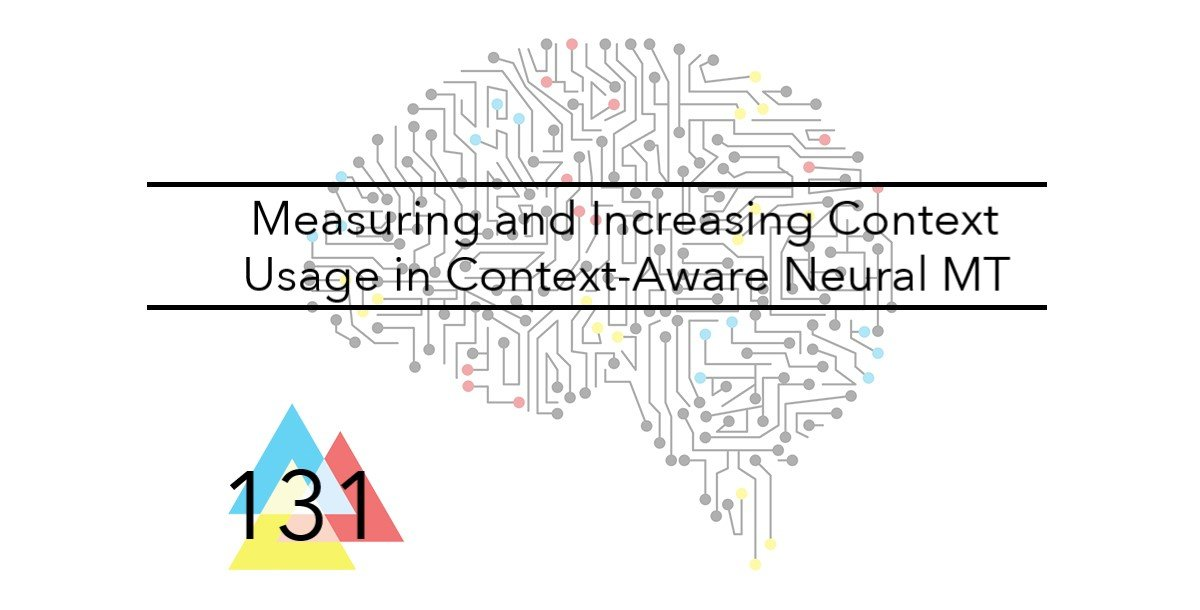 NMT 131 Measuring and Increasing Context Usage in Context Aware Neural MT